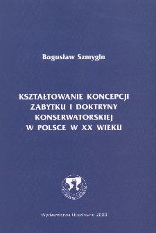 Kształtowanie koncepcji zabytku i doktryny konserwatorskiej w Polsce w XX wieku