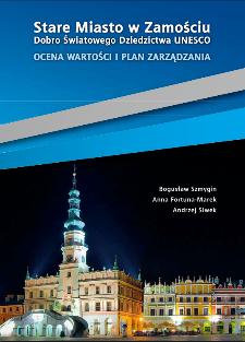 Stare Miasto w Zamościu Dobro Światowego Dziedzictwa UNESCO : Ocena wartości i plan zarządzania