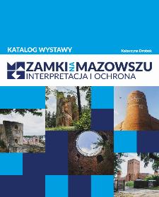 Zamki na Mazowszu - Interpretacja i ochrona : katalog wystawy