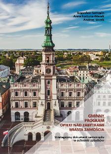 Gminny program opieki nad zabytkami miasta Zamościa : strategiczny dokument samorządu w ochronie zabytków