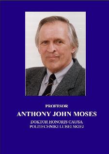 Profesor Anthony John Moses : doktor honoris causa Politechniki Lubelskiej