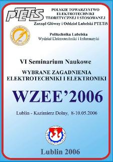 Wybrane zagadnienia elektrotechniki i elektroniki : WZEE'2006 : VI seminarium, Lublin - Kazimierz Dolny, 8-10.05.2006