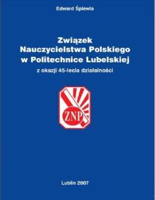 Związek Nauczycielstwa Polskiego w Politechnice Lubelskiej : z okazji 45-lecia działalności