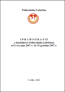 Sprawozdanie z działalności Politechniki Lubelskiej od 1 stycznia 2007 r. do 31 grudnia 2007 r.