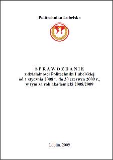 Sprawozdanie z działalności Politechniki Lubelskiej od 1 stycznia 2008 r. do 30 czerwca 2009 r., w tym za rok akademicki 2008/2009