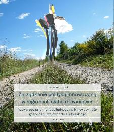 Zarządzanie polityką innowacyjną w regionach słabo rozwiniętych : wpływ obszaru metropolitalnego na innowacyjność gospodarki województwa lubelskiego