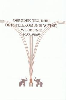 Ośrodek Techniki Optotelekomunikacyjnej w Lublinie : 1983-2005