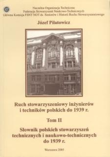Ruch stowarzyszeniowy inżynierów i techników polskich do 1939 r. T. 2, Słownik polskich stowarzyszeń technicznych i naukowo-technicznych do 1939 r.