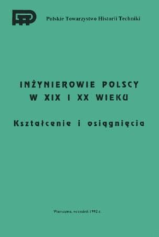 Inżynierowie polscy w XIX i XX wieku. T. 1, Kształcenie i osiągnięcia (zbiór opracowań z 1992 r.)