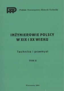 Inżynierowie polscy w XIX i XX wieku. T. 2, Technika i przemysł