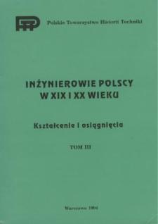 Inżynierowie polscy w XIX i XX wieku. T. 3, Kształcenie i osiągnięcia