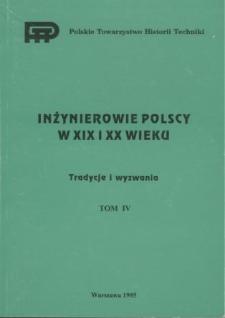 Inżynierowie polscy w XIX i XX wieku. T. 4, Tradycje i wyzwania