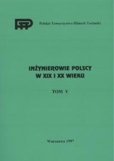 Inżynierowie polscy w XIX i XX wieku. T. 5
