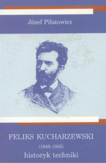 Feliks Kucharzewski (1849-1935) : historyk techniki