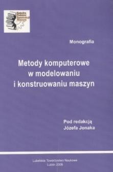 Metody komputerowe w modelowaniu i konstruowaniu maszyn : monografia