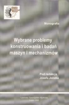 Wybrane problemy konstruowania i badań maszyn i mechanizmów : monografia