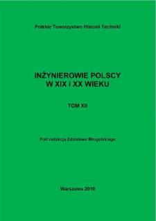 Inżynierowie polscy w XIX i XX wieku. T. 12