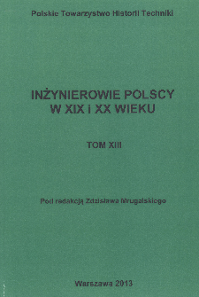 Inżynierowie polscy w XIX i XX wieku. T. 13