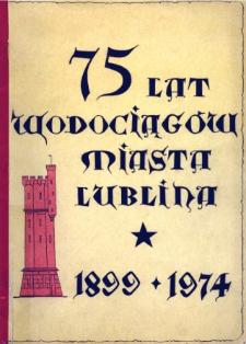 75 lat Wodociągów miasta Lublina : 1899-1974