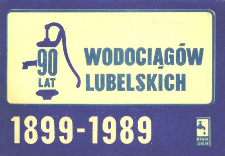 90 lat Wodociągów Lubelskich : 1899-1989