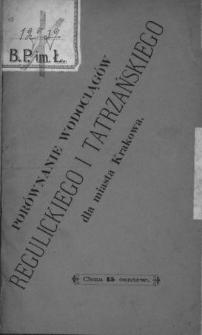 Porównanie wodociągów Regulickiego i Tatrzańskiego dla miasta Krakowa : odczyt w Towarzystwie Technicznem Krakowskiem odbyty na dniu 8 listopada 1884 r.