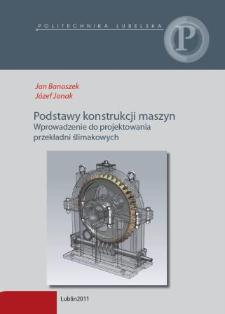 Podstawy konstrukcji maszyn : wprowadzenie do projektowania przekładni ślimakowych