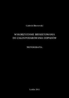 Wykorzystanie brykietowania do zagospodarowania odpadów : monografia