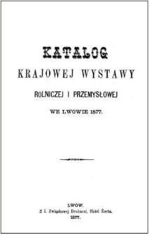 Katalog krajowej wystawy rolniczej i przemysłowej [od 6. września do 4. pażdziernika] we Lwowie 1877