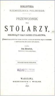 Przewodnik dla stolarzy : obejmujący cały zakres stolarstwa, podług najlepszych dzieł obcych z zastosowaniem się do potrzeb i zwyczajów Stolarzy Polskich