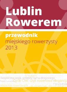 Lublin rowerem : przewodnik miejskiego rowerzysty 2013
