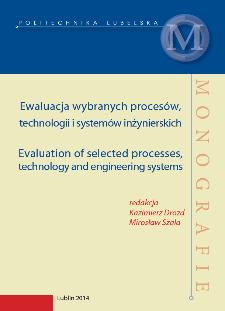 Ewaluacja wybranych procesów, technologii i systemów inżynierskich = Evaluation of selected processes, technology and engineering systems