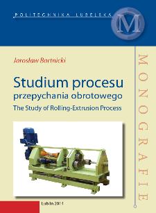 Studium procesu przepychania obrotowego = The Study of Rolling-Extrusion Process