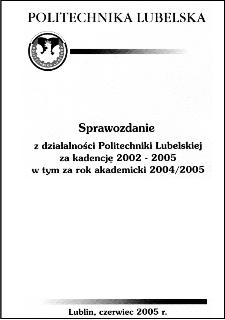 Sprawozdanie z działalności Politechniki Lubelskiej za kadencję 2002-2005 w tym za rok akademicki 2004/2005