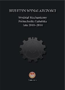 Biuletun Wynalazczości : Wydział Mechaniczny : Politechnika Lubelska : lata 2010-2014