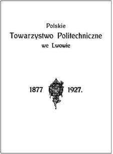 Księga pamiątkowa : 1877-1927 : wydana przez komisję, wybraną z łona Polskiego Towarzystwa Politechnicznego we Lwowie
