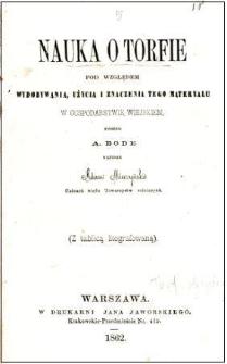 Nauka o torfie : pod względem wydobywania, użycia i znaczenia tego materyału w gospodarstwie wiejskiem podług A. Bode
