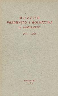Muzeum przemysłu i rolnictwa w Warszawie : 1875-1929